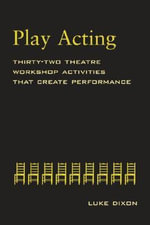 Play-acting : A Guide to Theatre Workshops - Luke Dixon