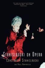 Stanislavski on Opera - Constantin Stanislavski