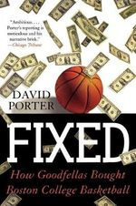 Fixed : How Goodfellas Bought Boston College Basketball :  How Goodfellas Bought Boston College Basketball - David Porter