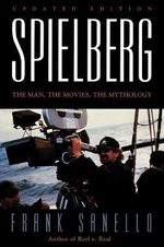 Spielberg : The Man, the Movies, the Mythology :  The Man, the Movies, the Mythology - Frank Sanello