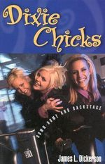 Dixie Chicks : Down-Home and Backstage :  Down-Home and Backstage - James L. Dickerson