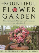 The Bountiful Flower Garden : Growing and Sharing Cut Flowers in the South :  Growing and Sharing Cut Flowers in the South - William C. Welch