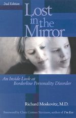Lost in the Mirror, 2nd Edition : An Inside Look at Borderline Personality Disorder - Richard A. Moskovitz