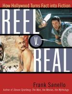 Reel V. Real : How Hollywood Turns Fact Into Fiction :  How Hollywood Turns Fact Into Fiction - Frank Sanello