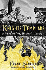 The Knights Templars : God's Warriors, the Devil's Bankers :  God's Warriors, the Devil's Bankers - Frank Sanello