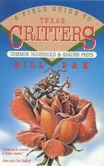 A Field Guide to Texas Critters : Common Household and Garden Pests :  Common Household and Garden Pests - Bill Zak