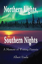 Northern Lights, Southern Nights : A Memoir of Writing Parents - Albert Eisele
