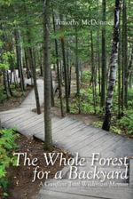 The Whole Forest for A Backyard : A Gunflint Trail Wilderness Memoir - Timothy McDonnell