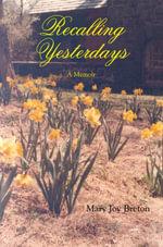 Recalling Yesterdays : A Memoir - Mary Joy Breton