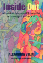 Inside Out : A Memoir of Entering and Breaking Out of a Minneapolis Political Cult - Alexandra Stein