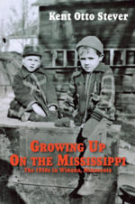 Growing up on the Mississippi : 1950s, Winona, Minnesota - Kent O. Stever