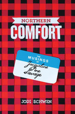 Northern Comfort : The Musings of Jacqueline Pine Savage - Jodi Schwen