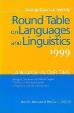 Georgetown University Round Table on Languages and Linguistics (GURT) 1999: Language in Our Time : Bilingual Education and Official English, Ebonics and Standard English, Immigration and the Unz Initiative