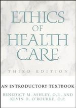 Ethics of Health Care : An Introductory Textbook - Benedict M. Ashley