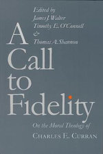 A Call to Fidelity : On the Moral Theology of Charles E.Curran