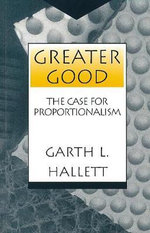 Greater Good : Case for Proportionalism - Garth L. Hallett