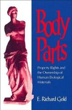 Body Parts : Property Rights and the Ownership of Human Biological Materials - E. Richard Gold