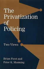 The Privatization of Policing : Two Views - Brian Forst