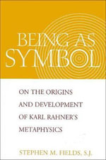 Being as Symbol : On the Origins and Development of Karl Rahner's Metaphysics - Stephen M. Fields