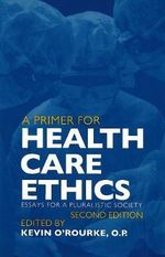 A Primer for Health Care Ethics : Essays for a Pluralistic Society 2ed - Jean De Blois