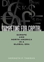 Competing for Capital : Europe and North America in a Global Era - Kenneth P. Thomas