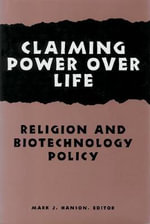 Claiming Power Over Life : Religion and Biotechnology Policy