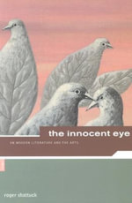 Shattuck Roger - The Innocent Eye : On Modern Literature and the Arts - Roger Shattuck