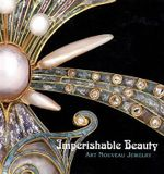 Imperishable Beauty : Art Nouveau Jewelry - Yvonne J Markowitz