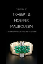 The Jewels of Trabert & Hoeffermauboussin : A History of American Style and Innovation - Yvonne J. Markowitz