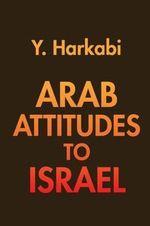 Arab Attitudes to Israel - Yehoshafat Harkabi