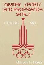 Olympic Sports and Propaganda Games : Moscow 1980 - Barukh oHazan