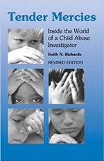 Tender Mercies : Inside the World of a Child Abuse Investigator - Keith N. Richards