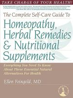 The Complete Self-Care Guide to Homeopathy, Herbal Remedies & Nutritional Supplements : The Art of Permanent Cure - Ellen Feingold