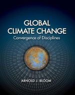 Global Climate Change : Convergence of Disciplines : 1st Edition - Arnold J. Bloom