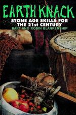 The Earth Knack : Stone Age Skills for the 21st Century - Bart Blankenship