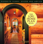 The Log Home Plan Book : Favorite, Decor and Advice - Cindy Teipner-Thiede