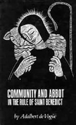 Community and Abbot in the Rule of Saint Benedict : Volume 2 - Adalbert De Vogue