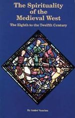 Spirituality in the Medieval West : The Eight to the Twelfth Century - Andre Vauchez