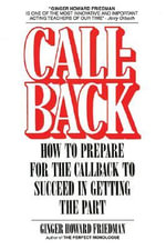 Callback : How to Prepare for the Callback to Succeed in Getting the Part - Ginger Howard Friedman
