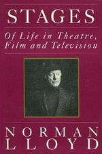 Stages of Life in Theatre, Film and Television : Of Life in Theatre, Film, and Television - Norman Lloyd
