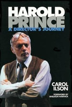 Harold Prince : A Director's Journal - Carol Ilson