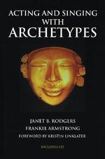Acting and Singing with Archetypes - Janet B. Rodgers