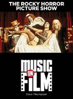 The Rocky Horror Picture Show : Music on Film Series - Dave Thompson