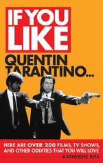 If You Like Quentin Tarantino... : Here are Over 200 Movies, TV Shows, and Other Oddities That You Will Love - Katherine Ride
