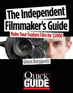 The Independent Filmmaker's Handbook : Make Your Feature Film for $2000 - Glenn Berggoetz