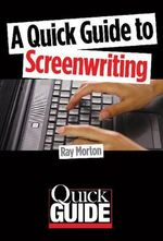 A Quick Guide to Screenwriting : The Autobiography - Ray Morton