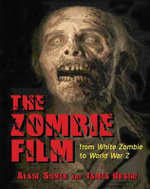The Zombie Film : From White Zombie to World War Z - Alain Silver