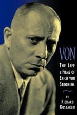 Von : The Life and Films of Erich Von Stroheim - Richard Koszarski