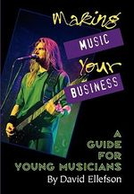 Making Music Your Business : A Guide for Young Musichins - David Ellefson