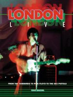 London Live : From the Yardbirds to Pink Floyd to the Sex Pistols: the inside Story of Live Bands in the Capital's Trail-Blazing Music Clubs - Tony Bacon